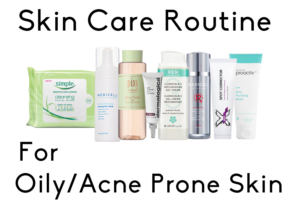 Skin Care Routine Oily Acne Prone Skin Simple Skincare Medicell Labs Pixi Dermalogica Ren Radical X Out Proactiv Plus